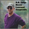 Danny Imig:Never Learned Cooperate